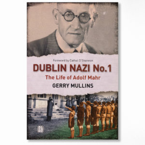Book Cover – Dublin Nazi No.1, The Life of Adolf Mahr – by Gerry Mullins